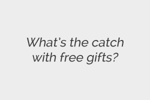 Whats the catch with a free gift as part of my pay monthly deal