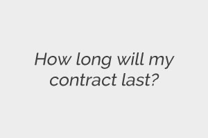How long will my contract last